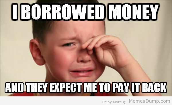 When someone complains about their student debt or car loan.. Funny Meme student loan terms you need to know plexuss com,Debt Meme