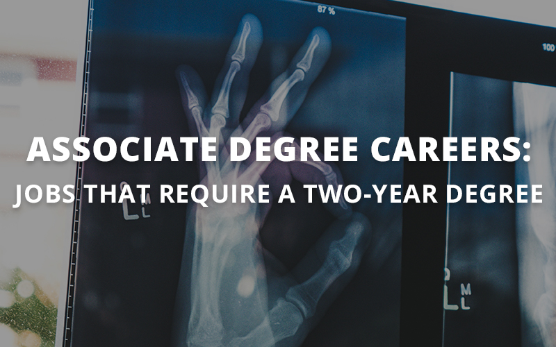 Associate Degree Careers: Jobs that Require a Two-Year Degree