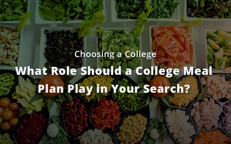 Choosing a College—What Role Should a College Meal Plan Play in Your Search?