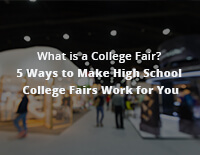 What is a College Fair? 5 Ways to Make High School College Fairs Work for You