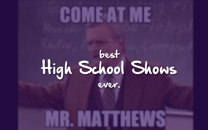 10 Best High School Shows Of All Time