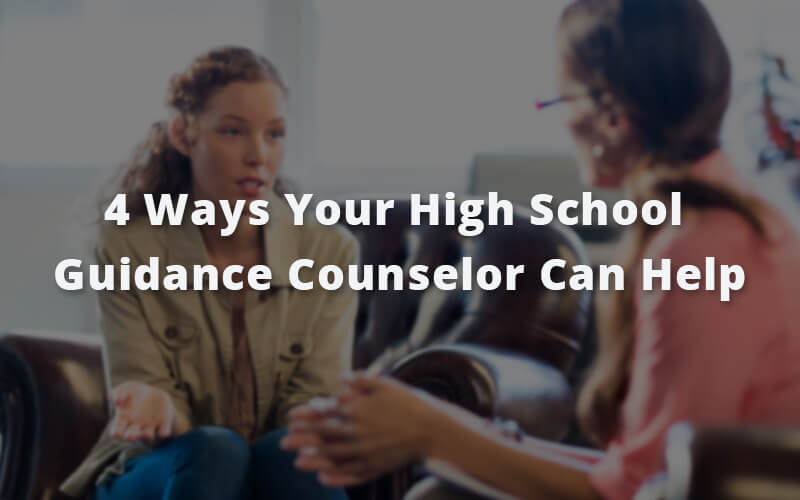 4 Ways Your High School Guidance Counselor Can Help