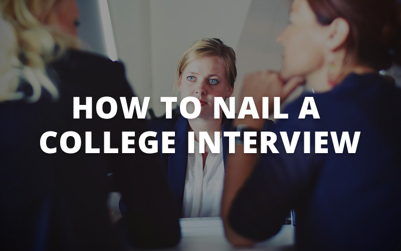 How to Nail a College Interview: College Interview Tips for High School Students