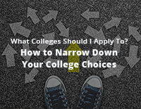 What Colleges Should I Apply To? How to Narrow Down Your College Choices