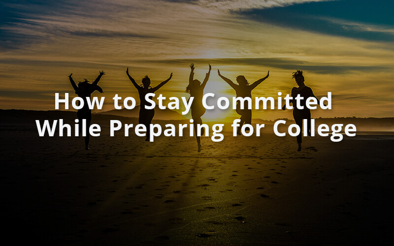 How to Stay Committed While Preparing for College