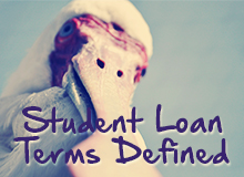 Student Loan Terms You Need To Know