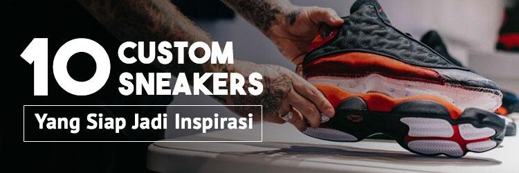10 Custom Sneakers yang Siap Jadi Inspirasi!