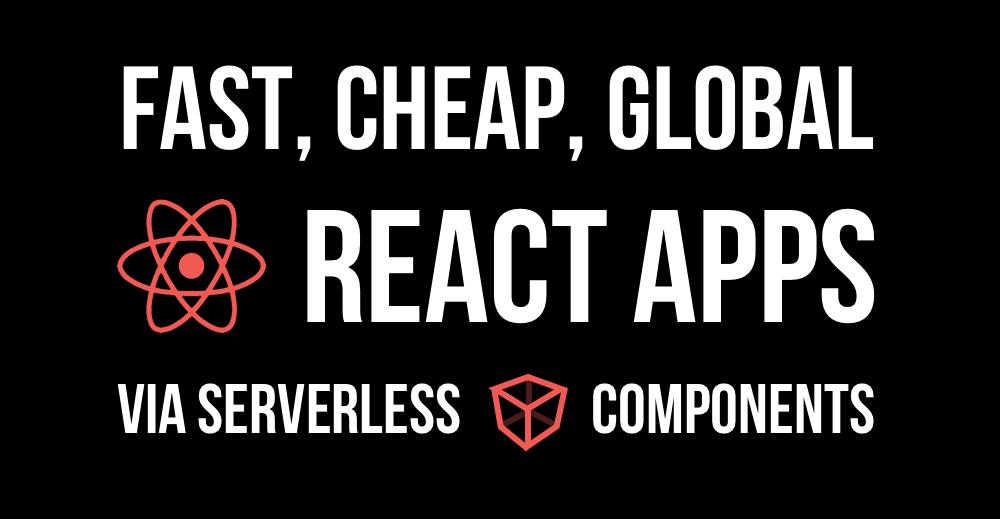 Fast, Cheap & Global React Apps via Serverless Framework Components (Video)
