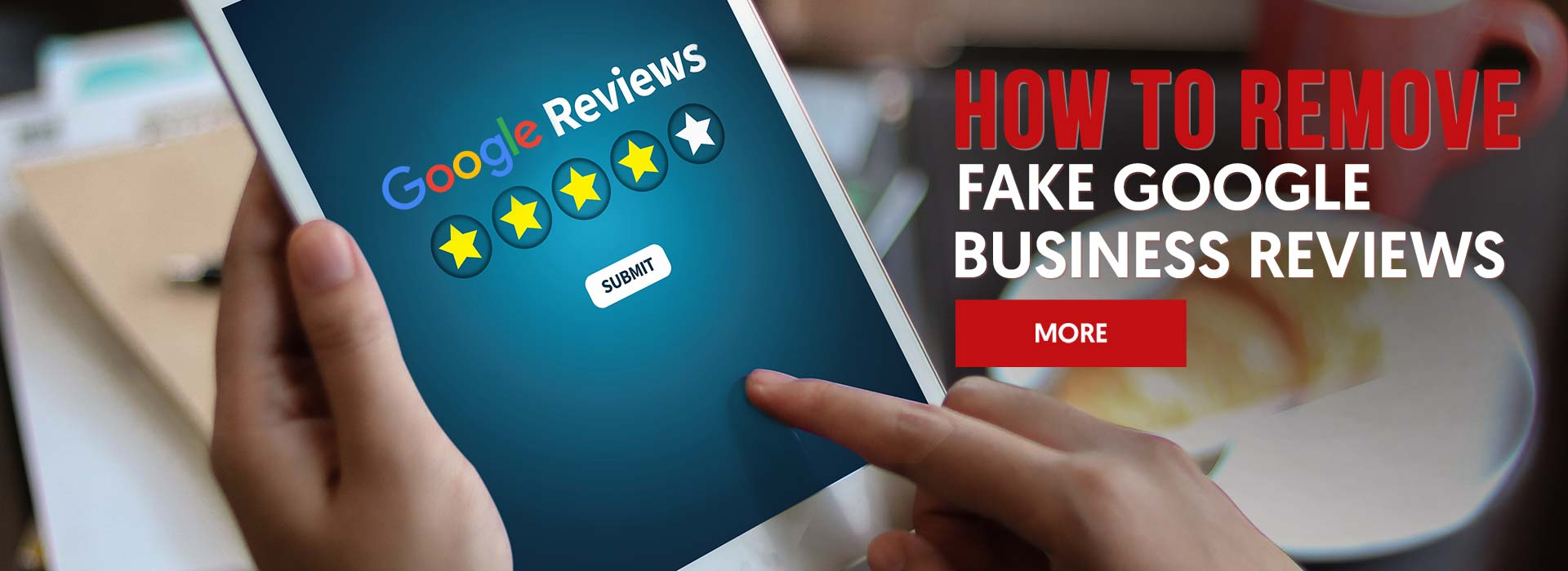 How to Remove Fake Google Business Reviews