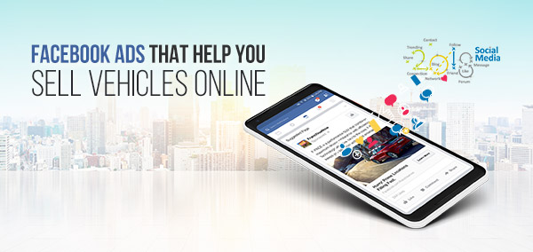 Facebook Ads That Help You Sell Vehicles Online | izmostudio