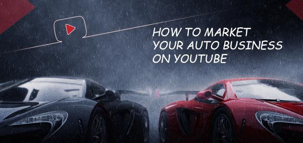 How To Market Your Auto Business On Youtube Izmostudio