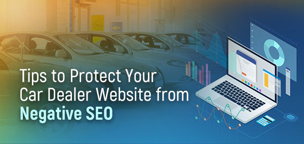 Tips to Protect Your Car Dealer Website from Negative SEO | izmocars