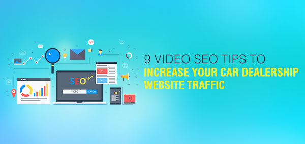 9 Video SEO Tips to Increase Your Car Dealership Website