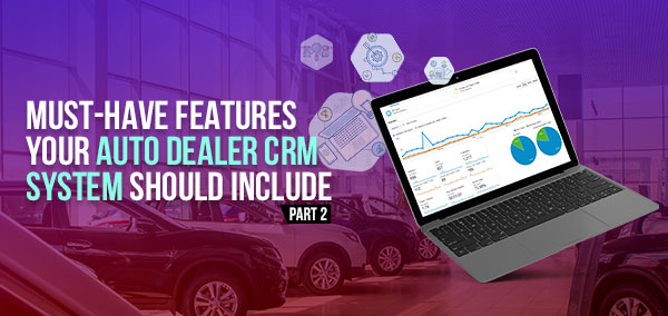 Must-Have Features Your CRM System Should Include