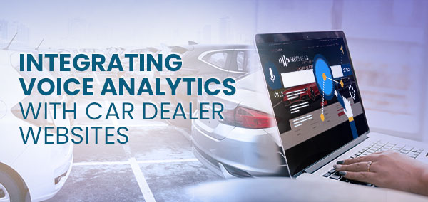 Integrating Voice Analytics with Car Dealer Websitesg