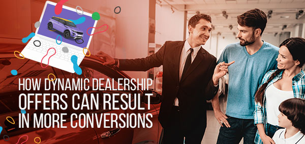 How Dynamic Dealership Offers Can Result in More Conversions