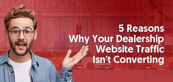 5_Reasons_Why_Your _Dealership_Website_Traffic_Isn't_Converting