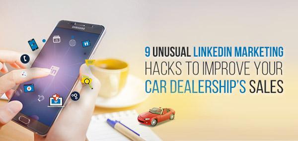 9 Unusual LinkedIn Marketing Hacks to Improve Your Car