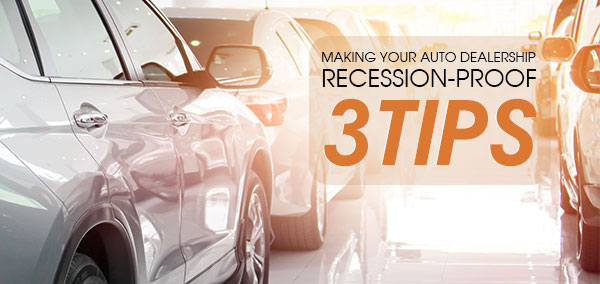 making your auto dealership recession proof 3 tips izmocars