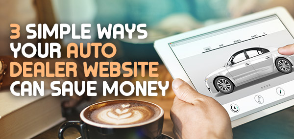 3_Simple_Ways_Your_Auto_Dealer_Website_Can_Save_Money