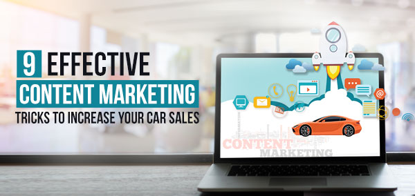 Nine Effective Content Marketing Tricks to Increase Your Car Sales