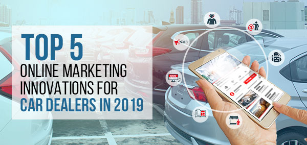 Online Marketing Innovations for Car Dealers in 2019