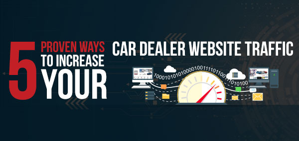 Proven Ways to Increase Your Car Dealer Website Traffic