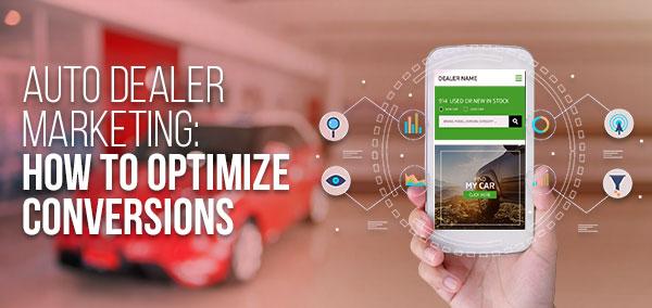 Optimize Conversions in Auto Dealer Marketing