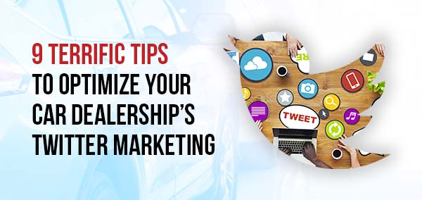 9 Terrific Tips to Optimize Your Car Dealership's Twitter