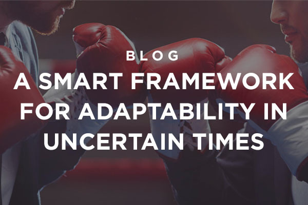 Read our blog titled A Smart Framework for Adaptibility in Uncertain Times