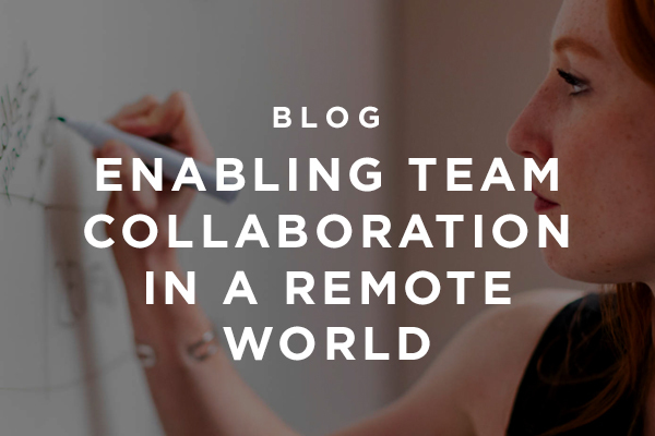 Read our blog Enabling Team Collaboration in a Remote World