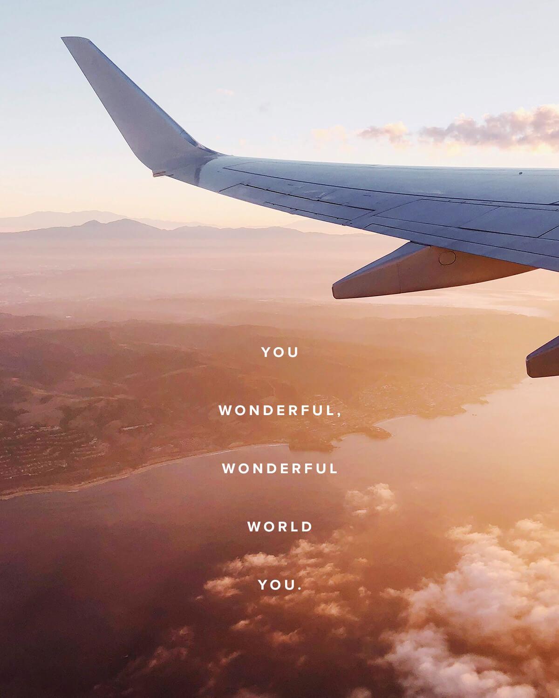 You wonderful, wonderful world you