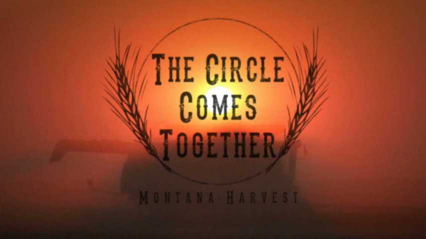 The Circle Comes Together - Montana Harvest