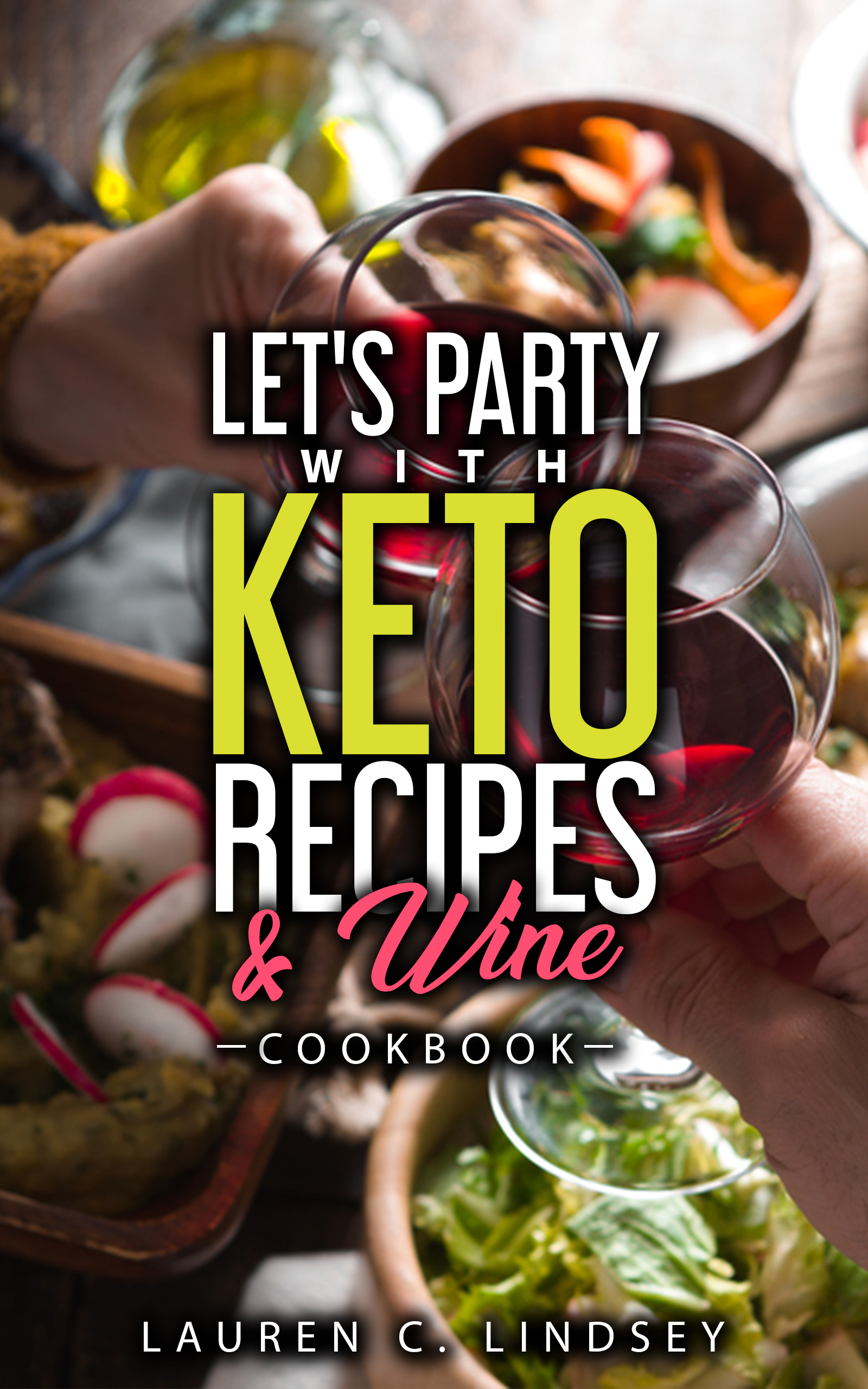 Featured Post: Let's Party With KETO Recipes & Wine by Lauren C. Lindsey