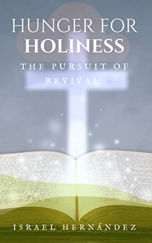 Featured Post: Hunger for Holiness The Pursuit of Revival by Israel Hernández