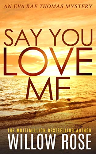 Featured Post: SAY YOU LOVE ME by Willow Rose