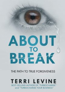 Featured Post: About to Break: The Path to True Forgiveness by Terri Levine