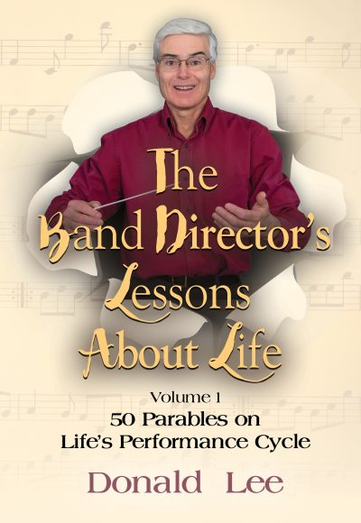Featured Post: The Band Director's Lessons About Life: Volume 1 – 50 Parables on Life's Performance Cycle