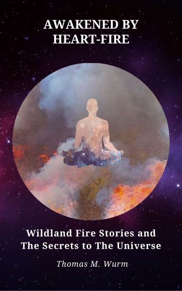 Featured Post: Awakened by Heart-Fire: Wildland Fire Stories and The Secrets to the Universe by Thomas Wurm
