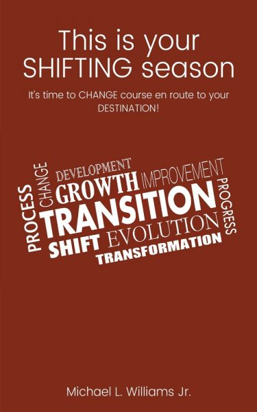 Featured Post: This is your SHIFTING season: It's time to CHANGE course en route to your DESTINATION! by Michael L. Williams, Jr