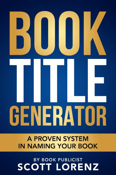 Featured Post: Book Title Generator – A Proven System in Naming Your Book by Scott Lorenz
