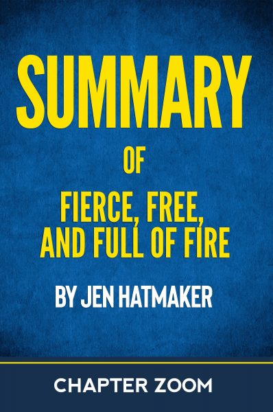 Featured Post: Summary of Fierce, Free, and Full of Fire by Jen Hatmaker by Chapter Zoom