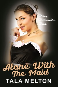 Featured Post: Alone With The Maid: Dirty Billionaire Boss by Tala Melton