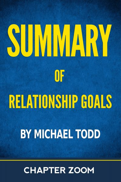 Featured Post: Summary of Relationship Goals by Michael Todd by Chapter Zoom