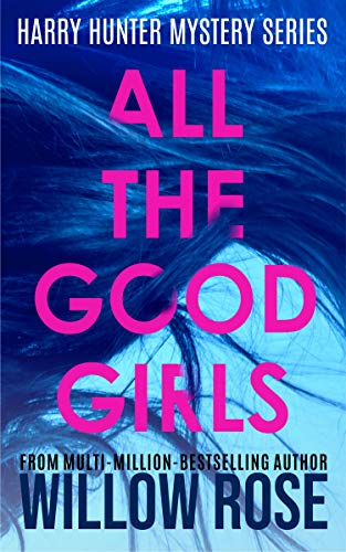 Featured Post: ALL THE GOOD GIRLS by Willow Rose