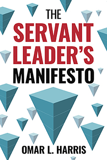 Featured Post: The Servant Leaders Manifesto by Omar L. Harris