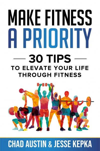 Featured Post: Make Fitness A Priority: 30 Tips to Elevate Your Life Through Fitness by Chad Austin