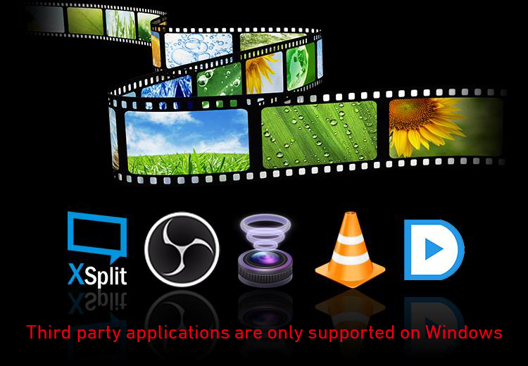 Built for Your Favorite Software. Works with OBS, Xsplit,Wirecast, VLC, PotPlayer, and Adobe Premiere Pro.