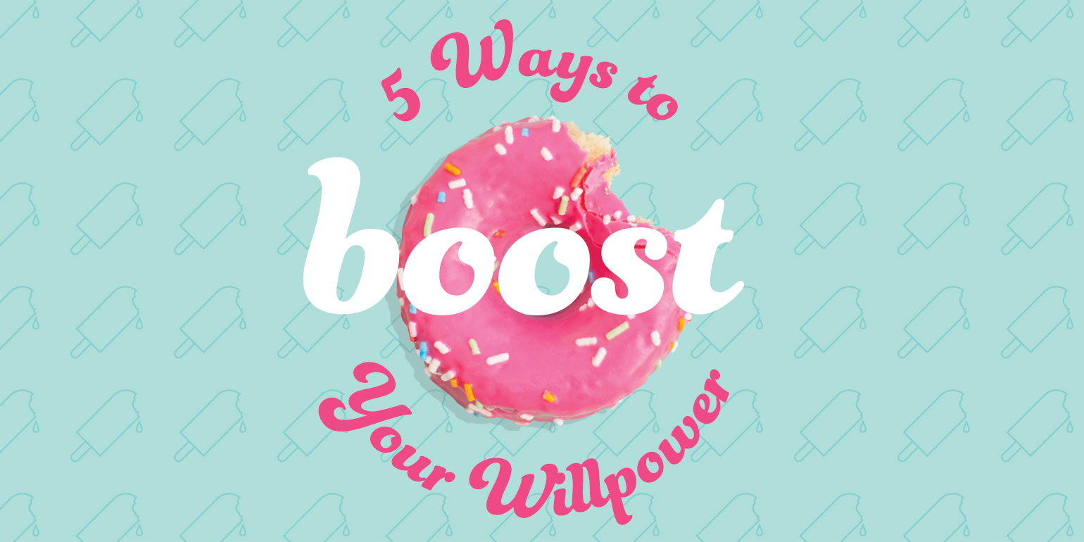 5 Ways to Boost Your Willpower