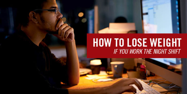 How to Lose Weight if You Work the Night Shift